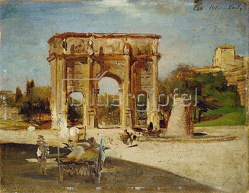 Oswald Achenbach: Der Konstantinsbogen in Rom. 1882